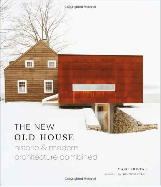 The New Old House Historic & Modern Architecture Combined by Marc Kristal book online