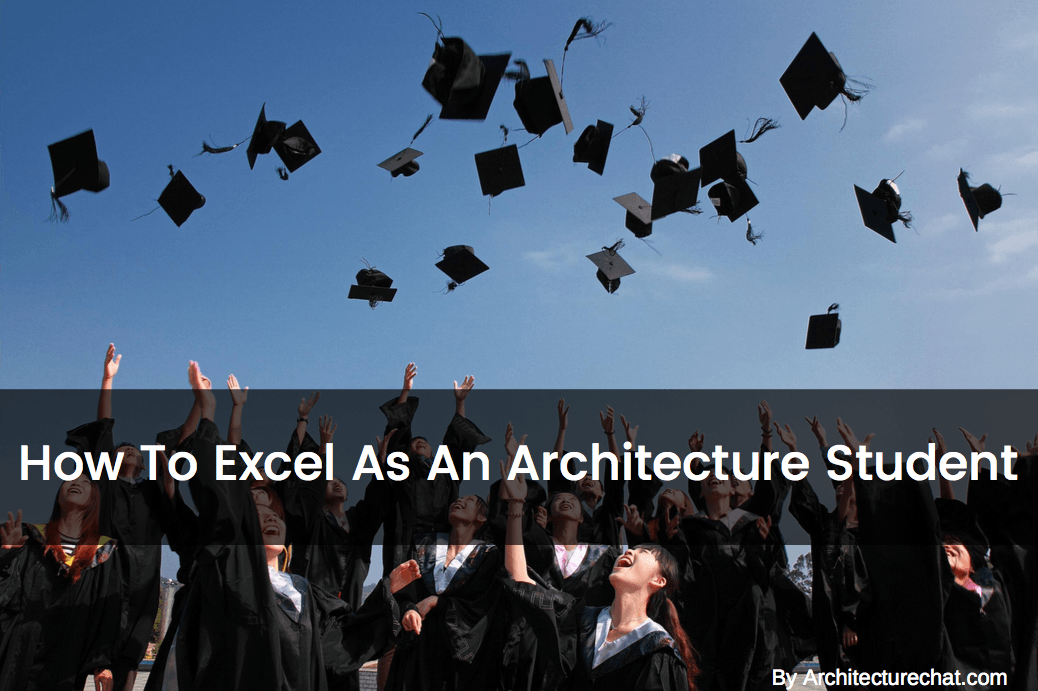 How To Excel As An Architecture Student