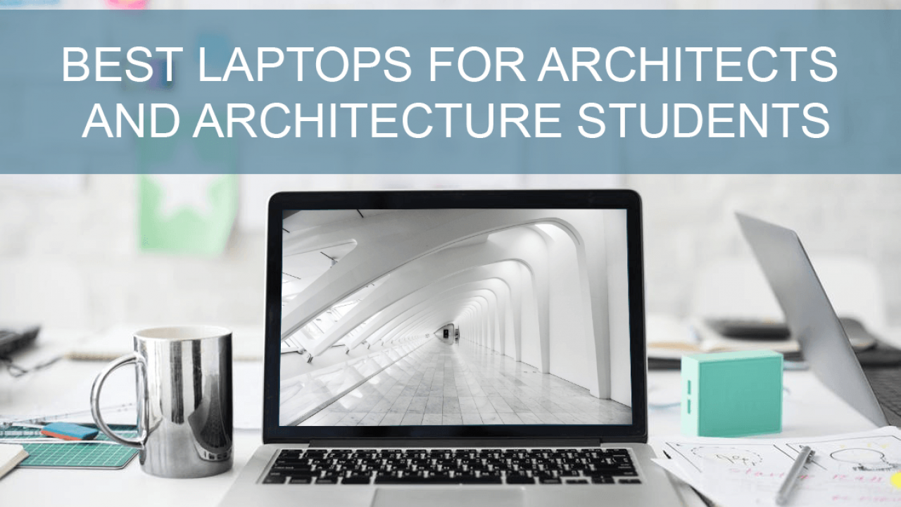 Best laptops for Architects and Architecture Students in