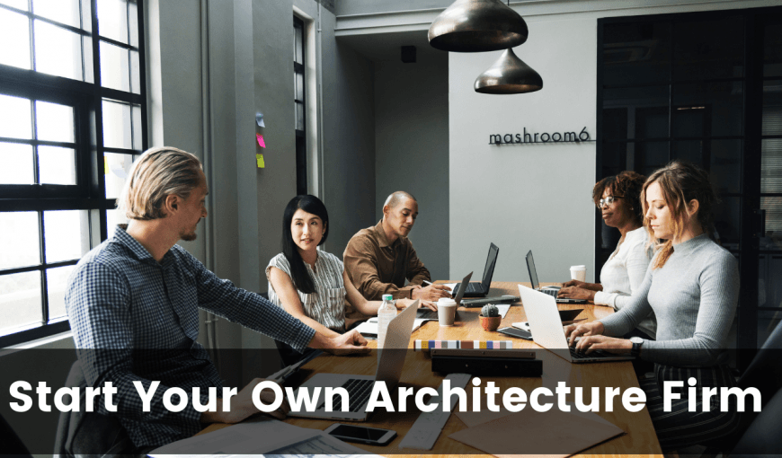 How To Start Your Own Architectural Firm Architecturechat
