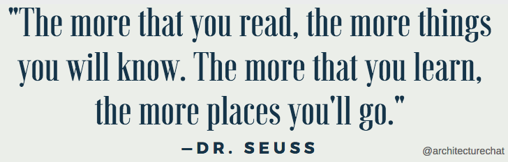 The more that you read, the more things you will know. The more that you learn, the more places you'll go—Dr Seuss