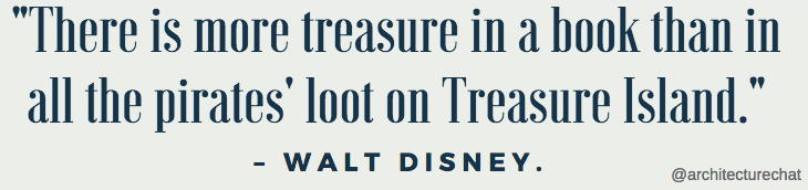 There is more treasure in a book than in all the pirates loot on Treasure Island – Walt Disney
